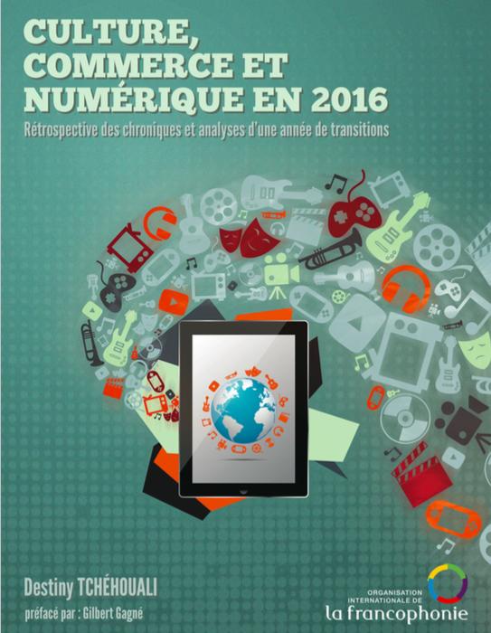 Culture, commerce et numérique en 2016: rétrospective des chroniques et analyses d'une année de transitions