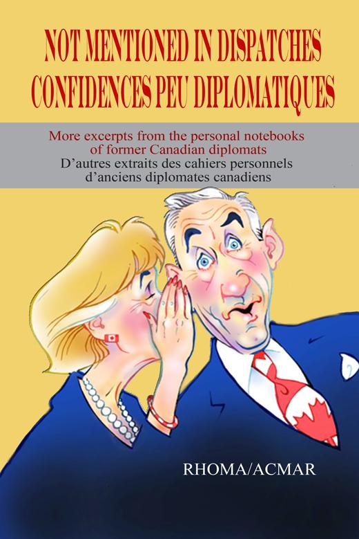 Confidences peu diplomatiques - D'autres extraits des cahiers personnels d'anciens diplomates canadiens
