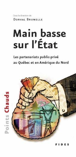 Main basse sur l'État, les partenariats public-privé au Québec et en Amérique du Nord