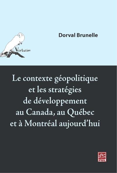 Le contexte géopolitique et les stratégies de développement au Canada, au Québec et à Montréal aujourd'hui