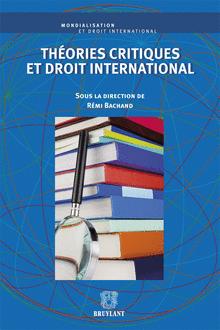 Bachand, Rémi. Théories critiques et droit international, Bruxelles, Bruylant, 2013.