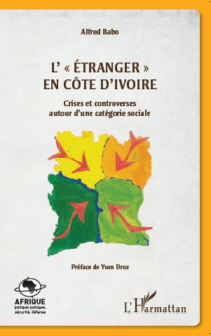 L'étranger en Côte d'Ivoire: crises et controverses autour d'une catégorie sociale