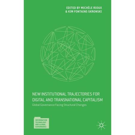 Global Governance Facing Structural Changes New Institutional Trajectories for Digital and Transnational Capitalism